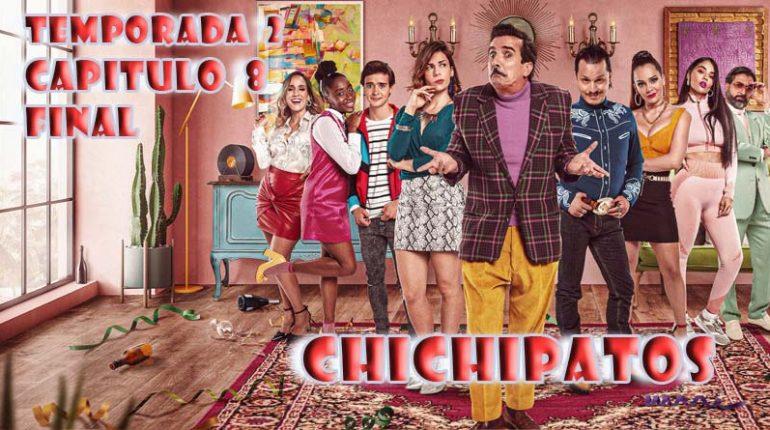 Chichipatos | Capítulo 8 | Final | Temporada 2