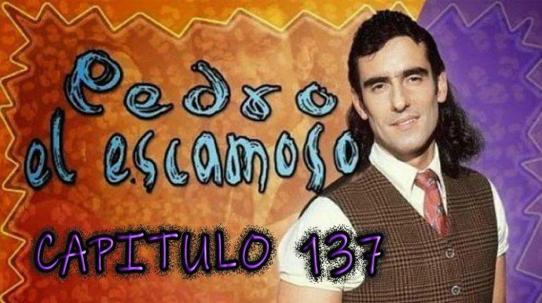 Pedro El Escamoso | Capítulo 137